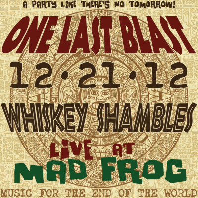 The Whiskey Shambles - ONE LAST BLAST: Live at Mad Frog (album art)