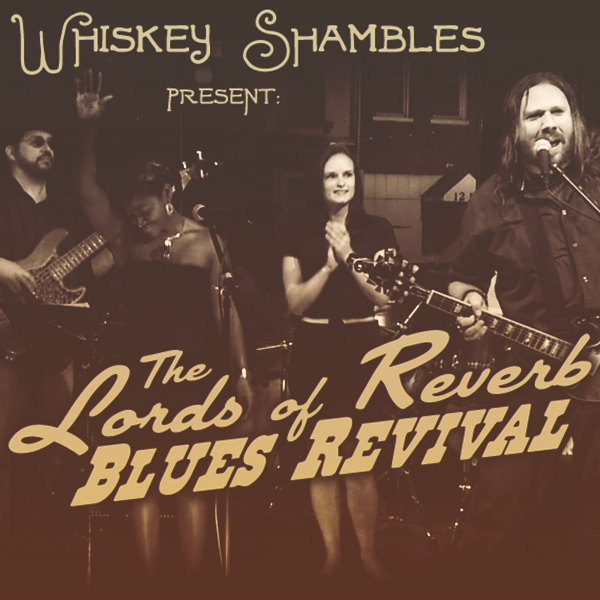 The Whiskey Shambles present: The Lords of Reverb Blues Revival